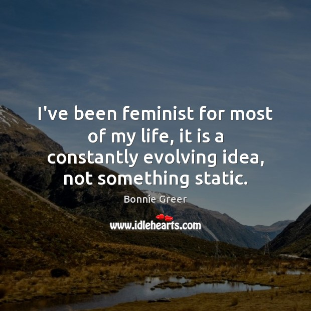 I've been feminist for most of my life, it is a constantly Image