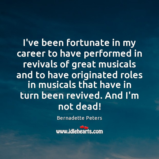I've been fortunate in my career to have performed in revivals of Image