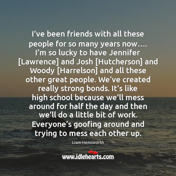 I've been friends with all these people for so many years Image