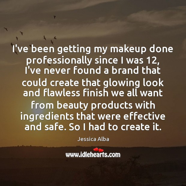 I've been getting my makeup done professionally since I was 12, I've never Jessica Alba Picture Quote