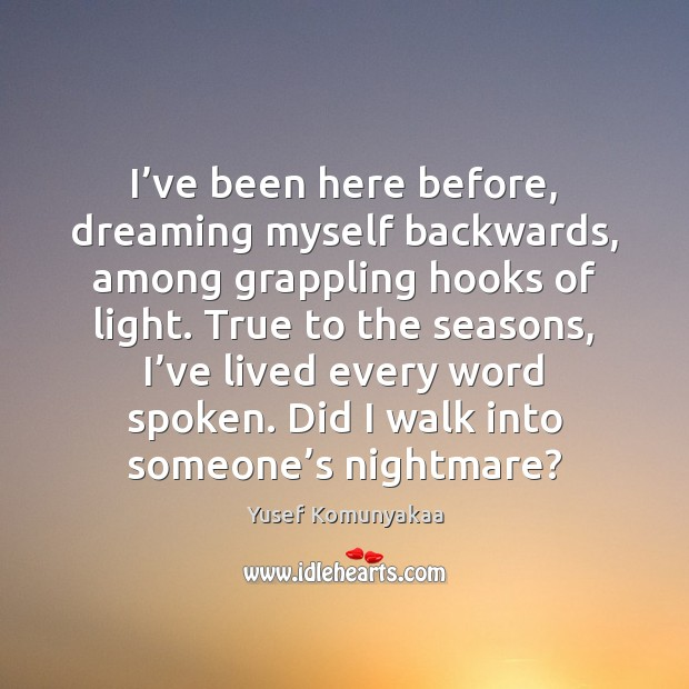 I've been here before, dreaming myself backwards, among grappling hooks of Dreaming Quotes Image