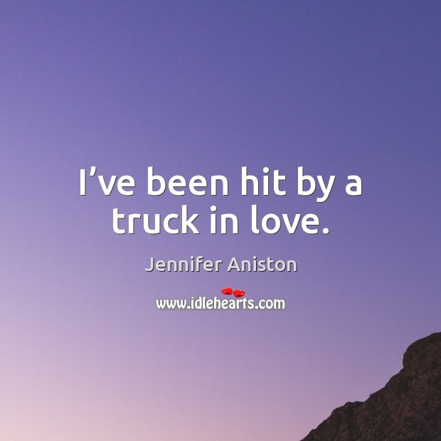 I've been hit by a truck in love. Image