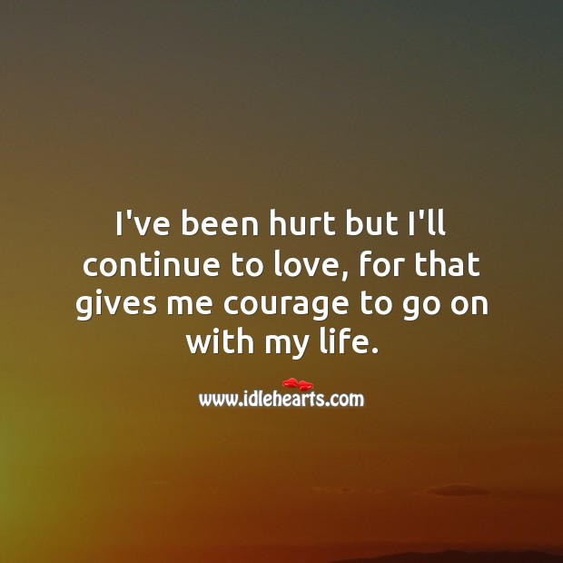I've been hurt but I'll continue to love. Hurt Quotes Image