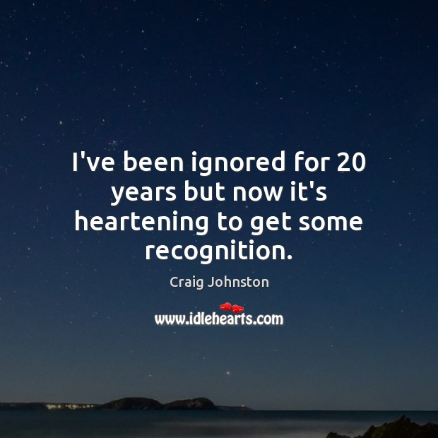 I've been ignored for 20 years but now it's heartening to get some recognition. Image