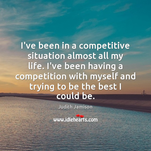 I've been in a competitive situation almost all my life. I've been Image