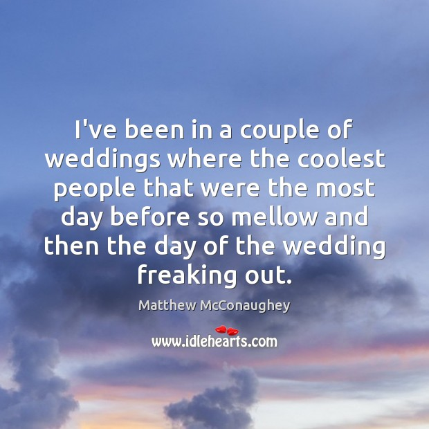 I've been in a couple of weddings where the coolest people that Matthew McConaughey Picture Quote