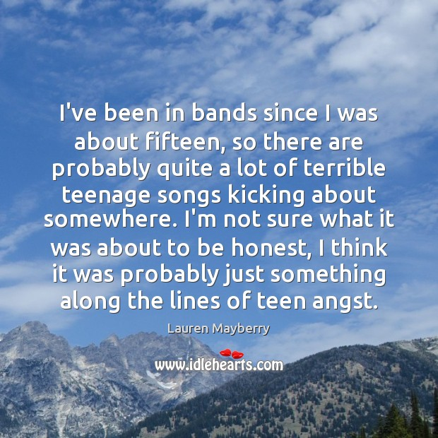 I've been in bands since I was about fifteen, so there are Lauren Mayberry Picture Quote
