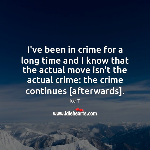 I've been in crime for a long time and I know that Ice T Picture Quote