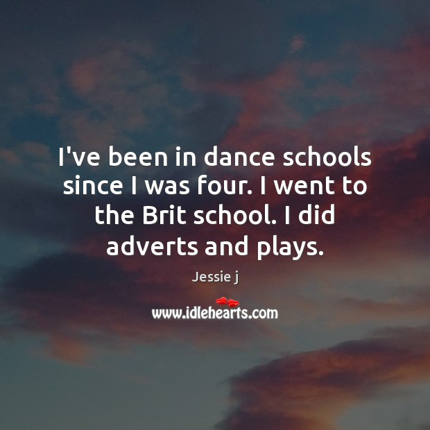 Image, I've been in dance schools since I was four. I went to