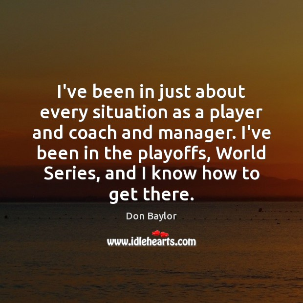 Image, I've been in just about every situation as a player and coach