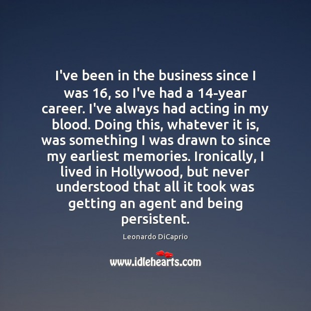I've been in the business since I was 16, so I've had a 14 Leonardo DiCaprio Picture Quote