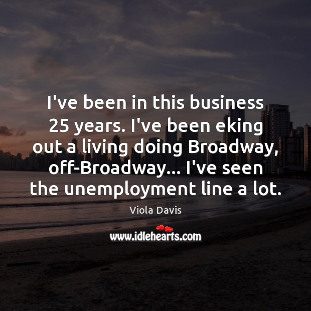 Image, I've been in this business 25 years. I've been eking out a living