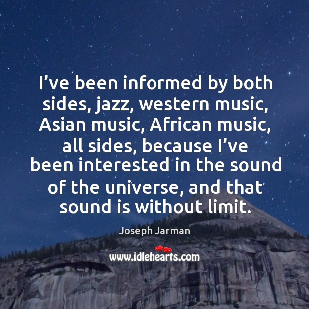I've been informed by both sides, jazz, western music, asian music, african music Image