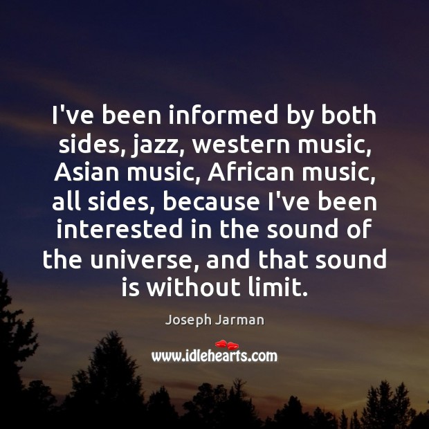 Image, I've been informed by both sides, jazz, western music, Asian music, African