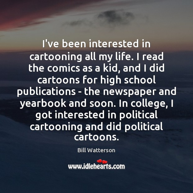 I've been interested in cartooning all my life. I read the comics Image