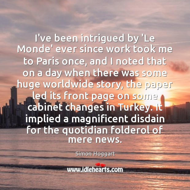 I've been intrigued by 'Le Monde' ever since work took me to Simon Hoggart Picture Quote