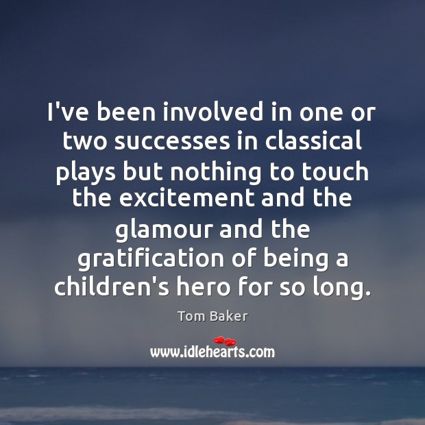 I've been involved in one or two successes in classical plays but Tom Baker Picture Quote