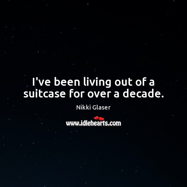 I've been living out of a suitcase for over a decade. Image