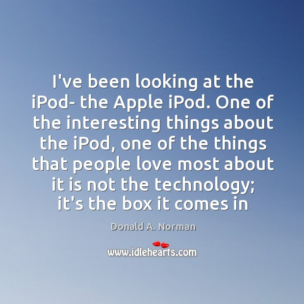 I've been looking at the iPod- the Apple iPod. One of the Donald A. Norman Picture Quote