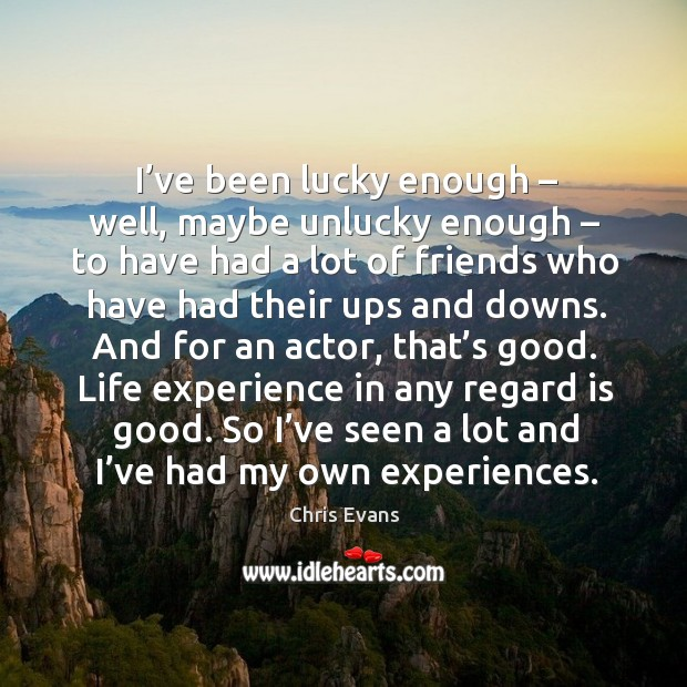 I've been lucky enough – well, maybe unlucky enough – to have had a lot of friends Chris Evans Picture Quote