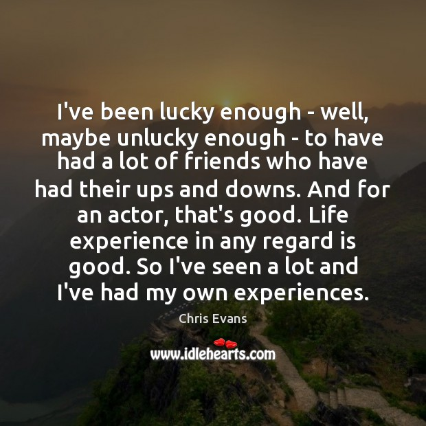 I've been lucky enough – well, maybe unlucky enough – to have Chris Evans Picture Quote