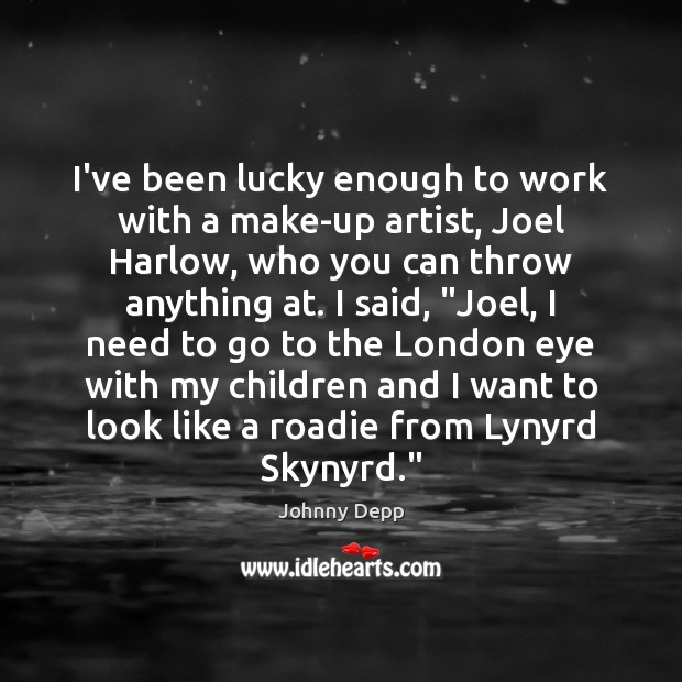 I've been lucky enough to work with a make-up artist, Joel Harlow, Johnny Depp Picture Quote