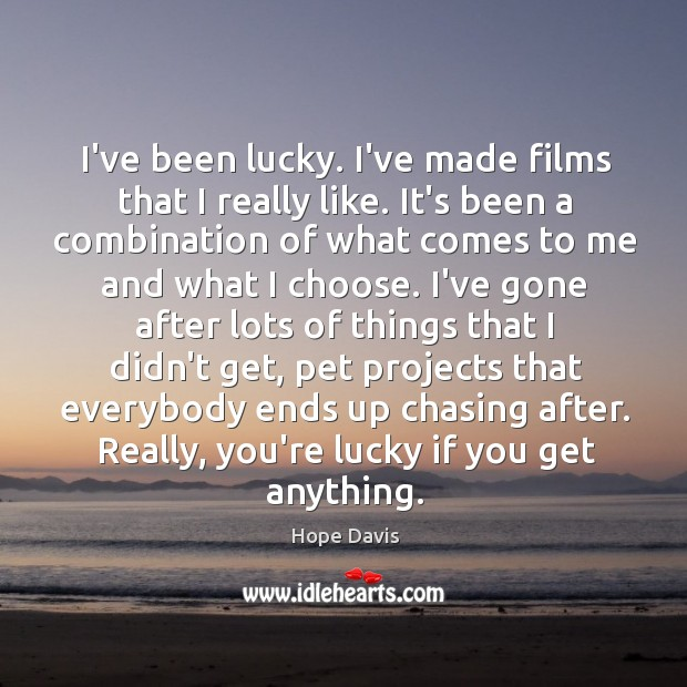 I've been lucky. I've made films that I really like. It's been Hope Davis Picture Quote