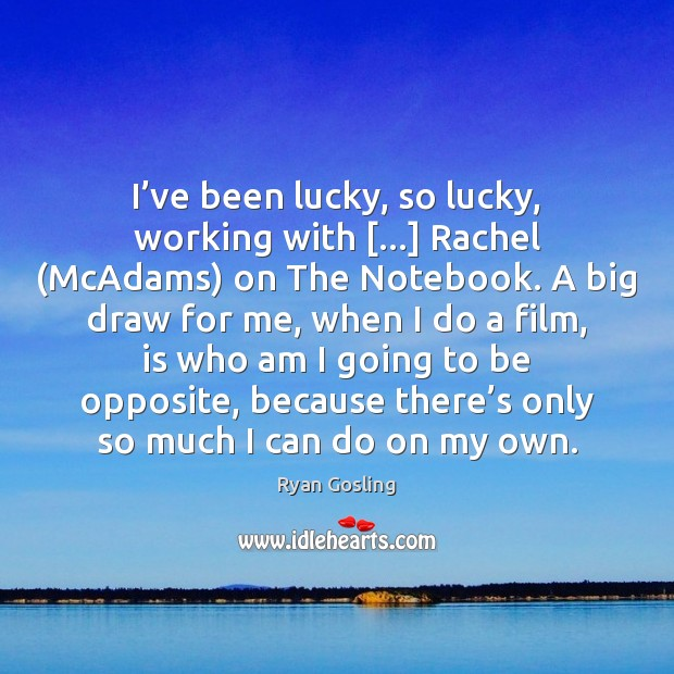 I've been lucky, so lucky, working with […] Rachel (McAdams) on The Ryan Gosling Picture Quote