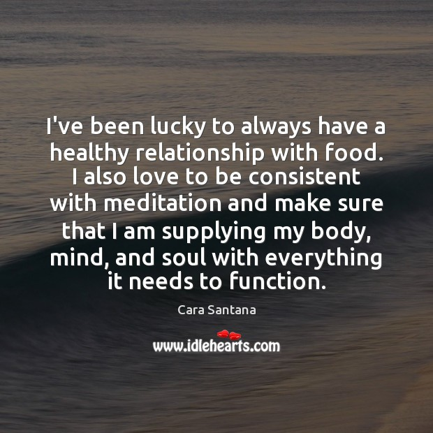 Image, I've been lucky to always have a healthy relationship with food. I