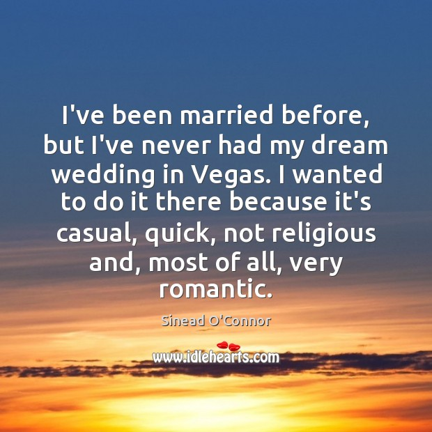I've been married before, but I've never had my dream wedding in Sinead O'Connor Picture Quote