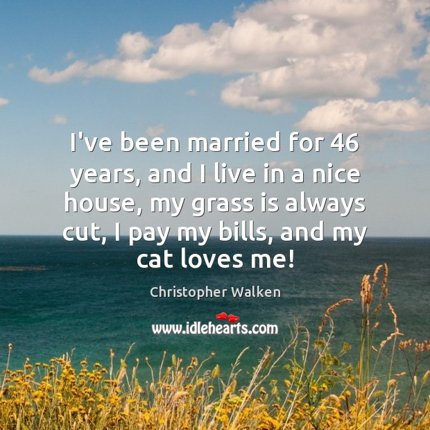 I've been married for 46 years, and I live in a nice house, Image