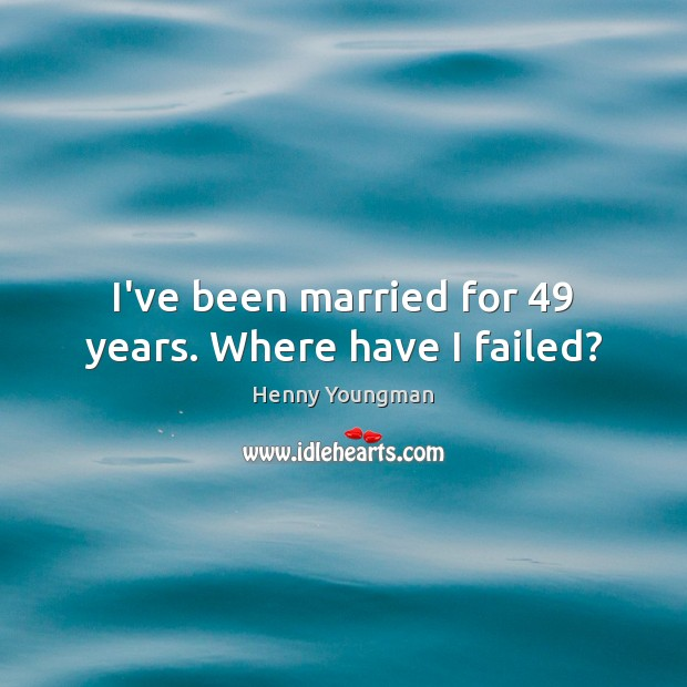I've been married for 49 years. Where have I failed? Image