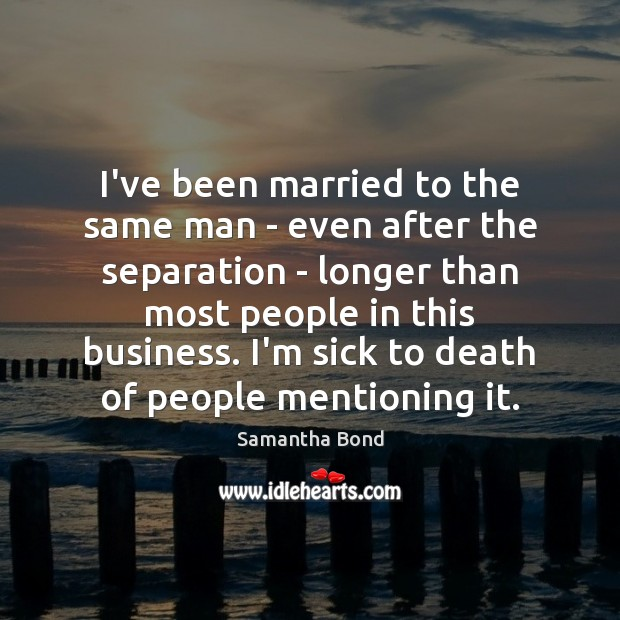 I've been married to the same man – even after the separation Image