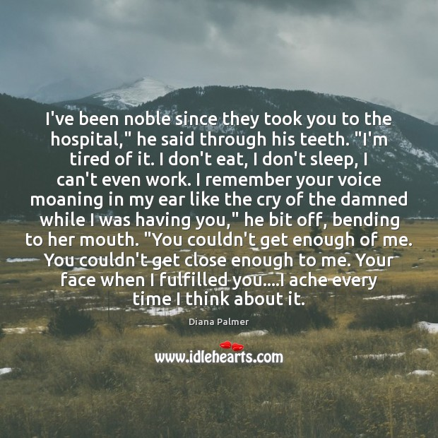 """I've been noble since they took you to the hospital,"""" he said Image"""