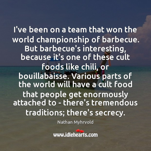 Image, I've been on a team that won the world championship of barbecue.