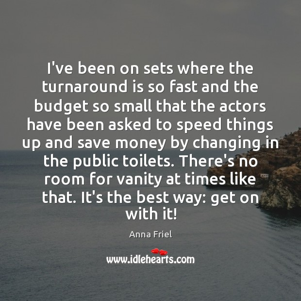 I've been on sets where the turnaround is so fast and the Anna Friel Picture Quote
