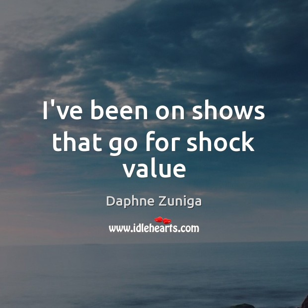 I've been on shows that go for shock value Image