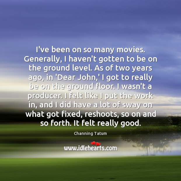 I've been on so many movies. Generally, I haven't gotten to be Image
