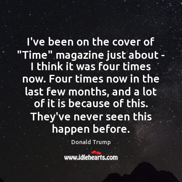 """I've been on the cover of """"Time"""" magazine just about – I Donald Trump Picture Quote"""