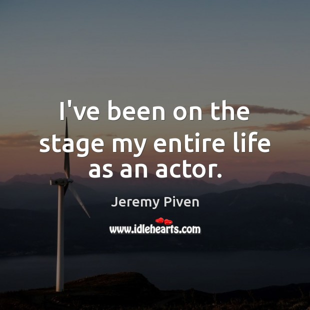 I've been on the stage my entire life as an actor. Image