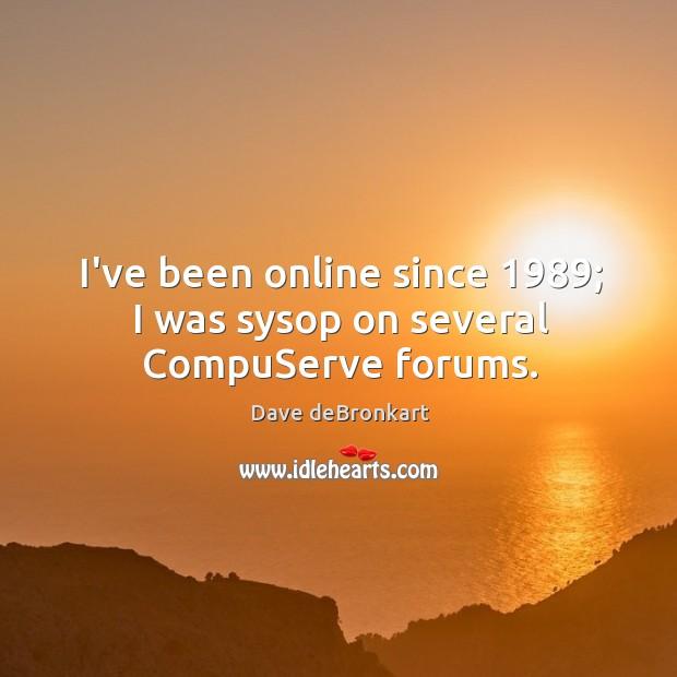 I've been online since 1989; I was sysop on several CompuServe forums. Image