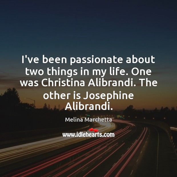 Image, I've been passionate about two things in my life. One was Christina