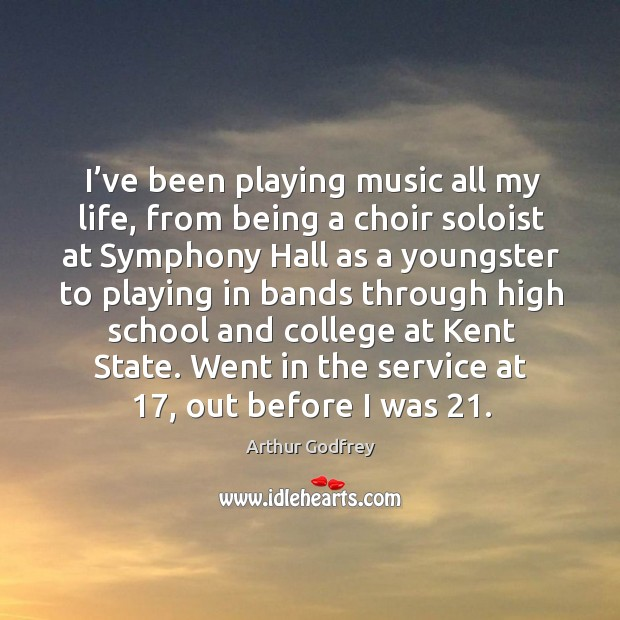 Image, I've been playing music all my life, from being a choir soloist at symphony hall as a youngster