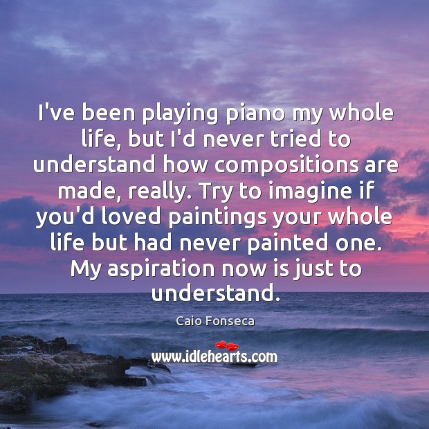 Image, I've been playing piano my whole life, but I'd never tried to