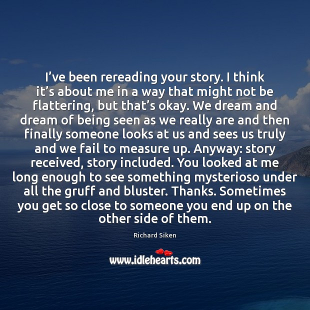I've been rereading your story. I think it's about me Fail Quotes Image