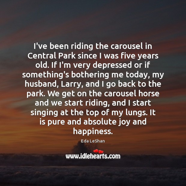 I've been riding the carousel in Central Park since I was five Joy and Happiness Quotes Image