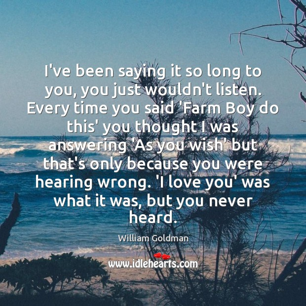 I've been saying it so long to you, you just wouldn't listen. Farm Quotes Image