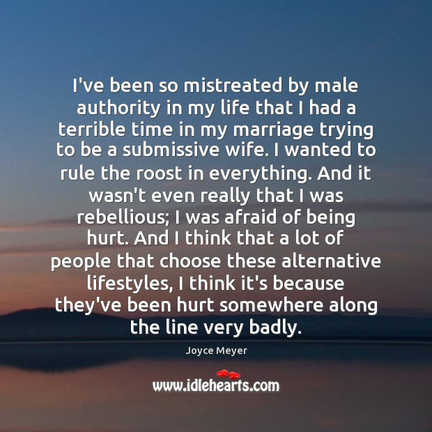 I've been so mistreated by male authority in my life that I Image