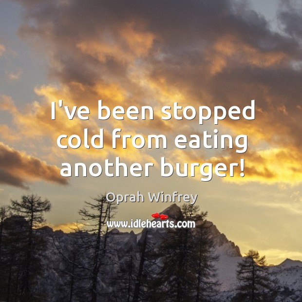 I've been stopped cold from eating another burger! Image