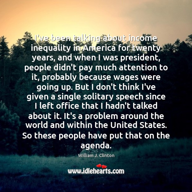 I've been talking about income inequality in America for twenty years, and Income Quotes Image